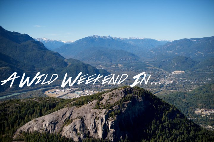 A Wild Weekend in Squamish