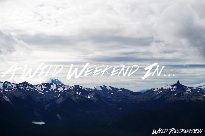 A Wild Weekend inWhistler
